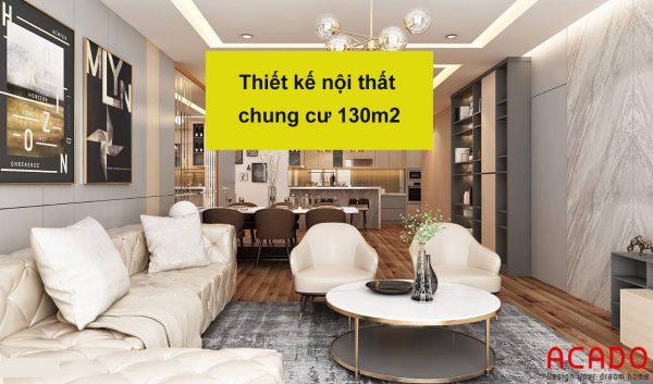 Thiết kế nội thất chung cư 130m2 - nội thất ACADO