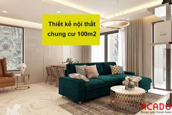 Thiết kế nội thất chung cư 100m2 - nội thất ACADO