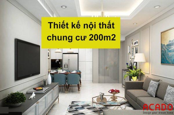 Thiết kế nội thất chung cư 200m2 - nội thất ACADO